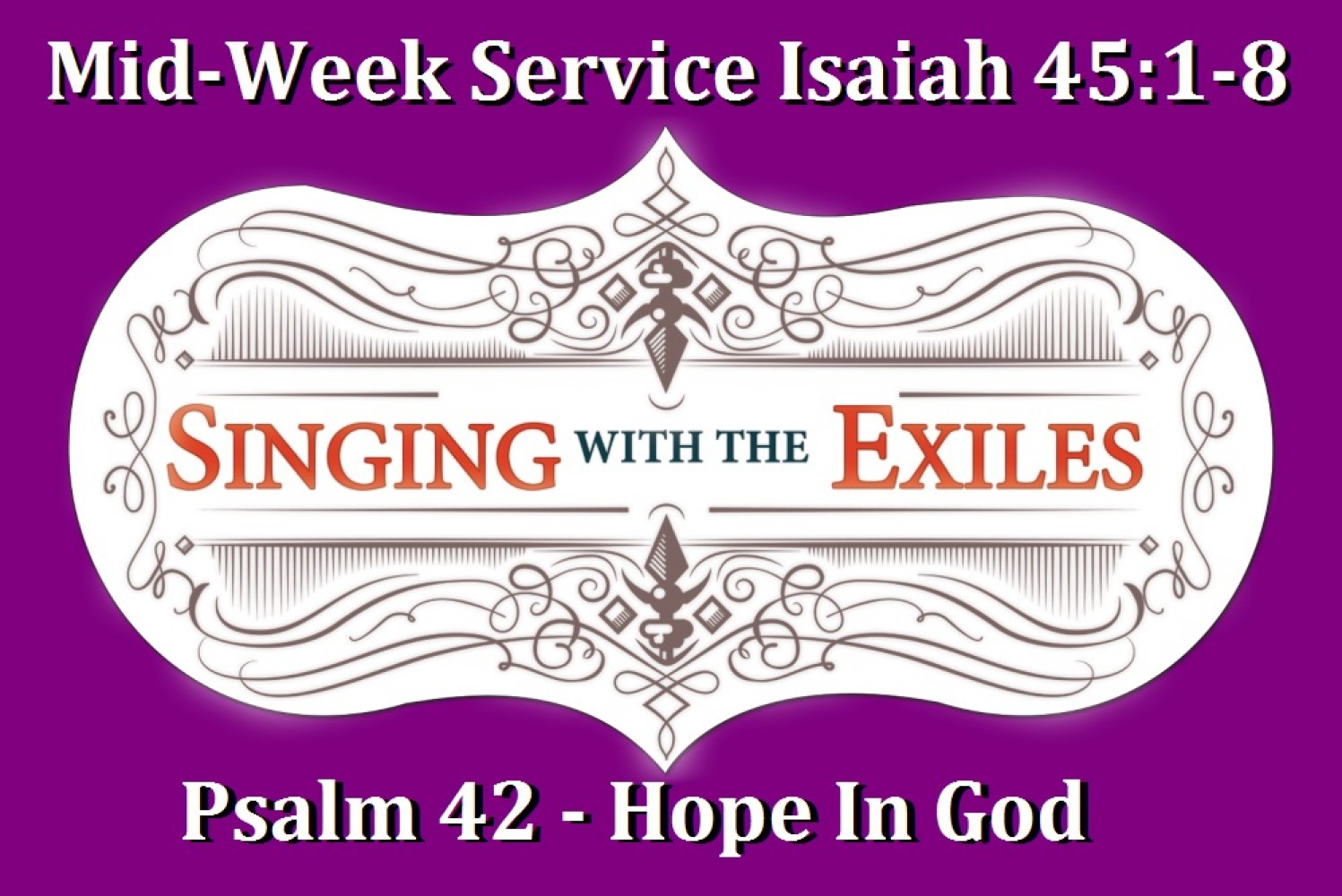 Lenten Exchange Mid-Week Psalm 42 & Isaiah 45:1-9 - Pastor Ted Giese