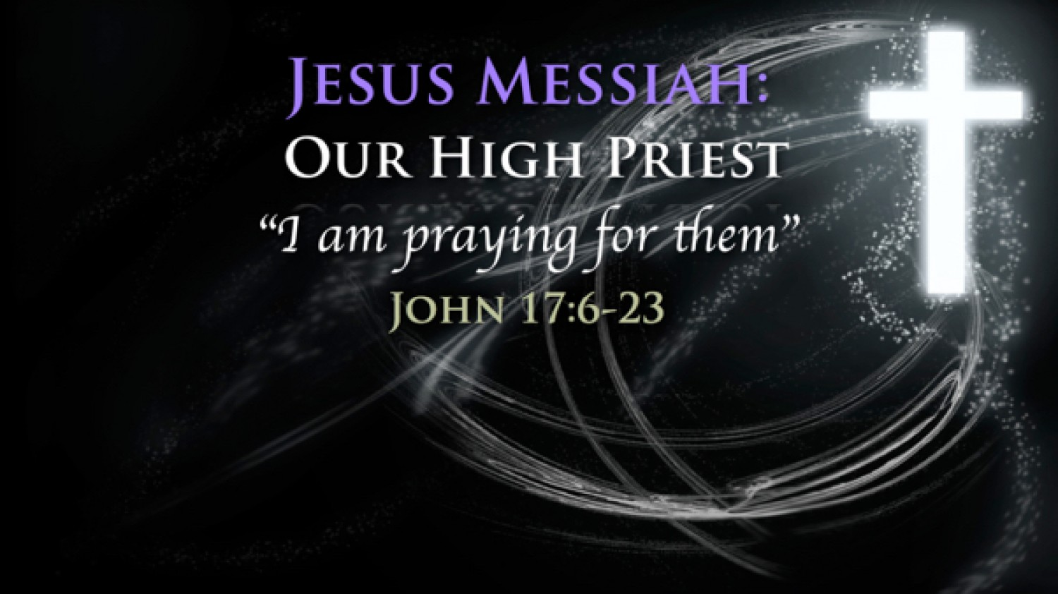 Sermon / May 8, 2016 / John 17 / Jesus' High Priestly Prayer / Pastor Terry Defoe
