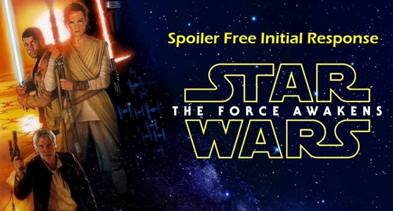 Star Wars: The Force Awakens (2015) By J.J. Abrams - Initial Response Spoiler Free Review