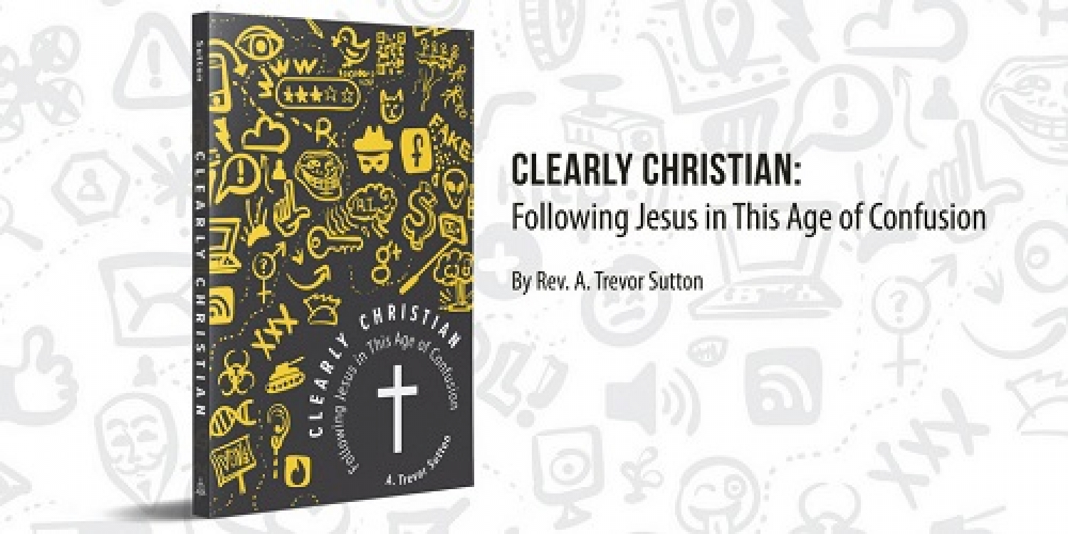Book Of The Month For November 2018:  Clearly Christian: Following Jesus in this Age of Confusion