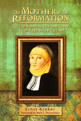 Book of the Month for October 2013: The Mother of the Reformation: The Amazing Life and Story of Katharine Luther - Image 1