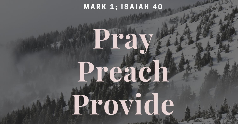 Pray, Preach, Provide / Mark 1; Isaiah 40 / Pr. Lucas Andre Albrecht / Sunday, February 7th, 2021
