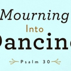 Psalm 30 Sermon From March 2014 Prayer Service - Mourning into Dancing