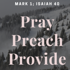 Pray, Preach, Provide / Mark 1; Isaiah 40 / Pr. Lucas Andre Albrecht / Sunday, February 7th, 2021
